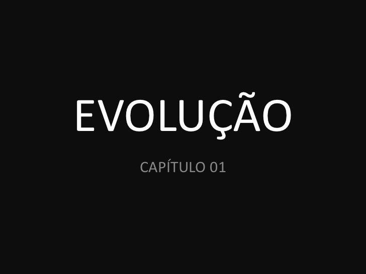 EVOLUÇÃO  CAPÍTULO 01
