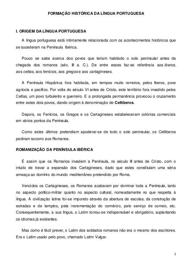 FORMAÇÃO HISTÓRICA DA LÍNGUA PORTUGUESA 1 I. ORIGEM DA LÍNGUA PORTUGUESA A língua portuguesa está intimamente relacionada ...