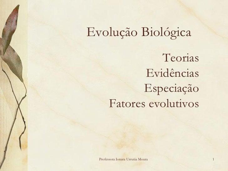 Evolução Biológica                   Teorias                Evidências                Especiação         Fatores evolutivo...