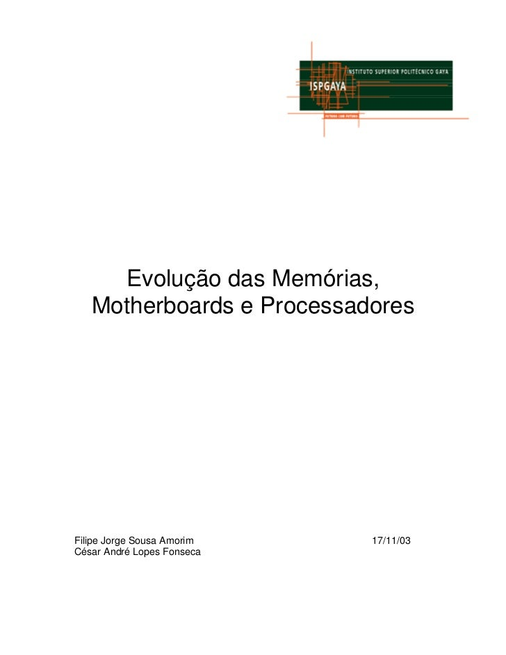 Evolução das Memórias,   Motherboards e ProcessadoresFilipe Jorge Sousa Amorim   17/11/03César André Lopes Fonseca