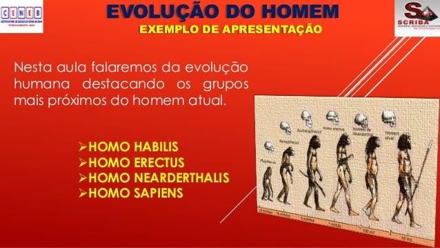 EVOLUÇÃO DO HOMEMEXEMPLO DE APRESENTAÇÃONesta aula falaremos da evoluçãohumana destacando os gruposmais próximos do homem ...