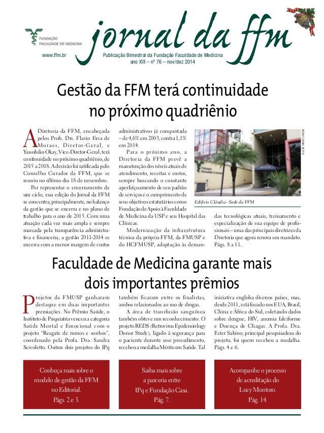 www.ffm.br jornal da ffmPublicação Bimestral da Fundação Faculdade de Medicina ano XIII – nº 76 – nov/dez 2014 Acompanhe o...
