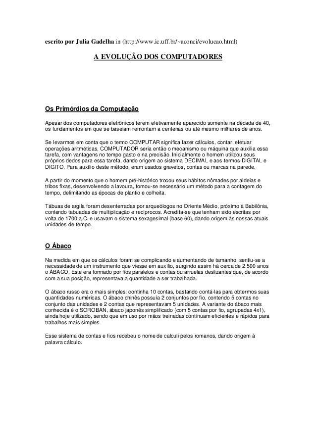 escrito por Julia Gadelha in (http://www.ic.uff.br/~aconci/evolucao.html) A EVOLUÇÃO DOS COMPUTADORES Os Primórdios da Com...