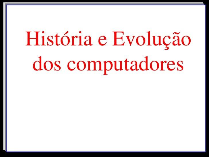História e Evolução<br />dos computadores<br />