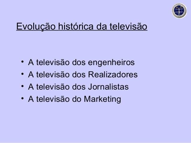 Evolução histórica da televisão •   A televisão dos engenheiros •   A televisão dos Realizadores •   A televisão dos Jorna...