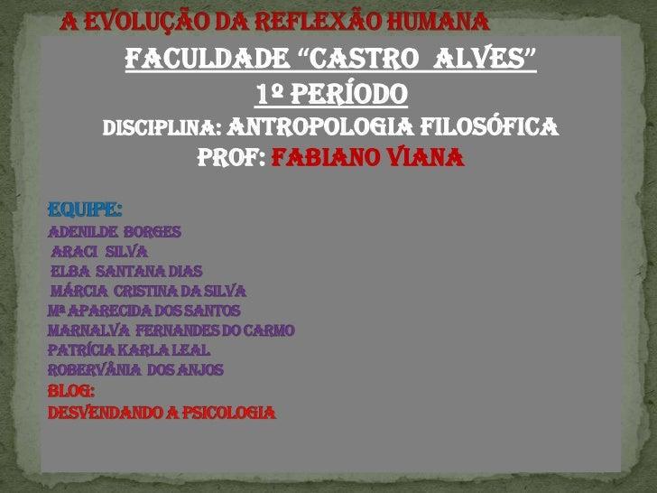 """Faculdade """"Castro  Alves"""" <br />1º PERÍODO<br />Disciplina: Antropologia Filosófica<br />PROF: Fabiano Viana<br />  A Evol..."""
