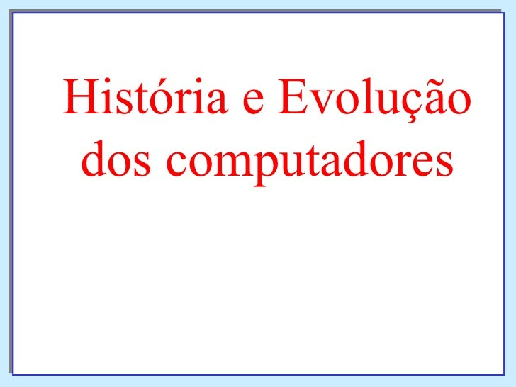 História e Evolução dos computadores