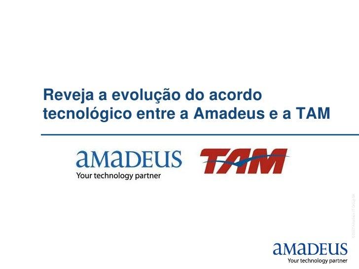 Revejaa evolução do acordo<br />tecnológicoentre a Amadeus e a TAM<br />
