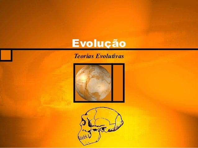 Evolução Teorias Evolutivas