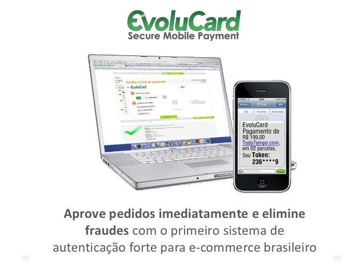 Aprove pedidos imediatamente e elimine     fraudes com o primeiro sistema deautenticação forte para e-commerce brasileiro