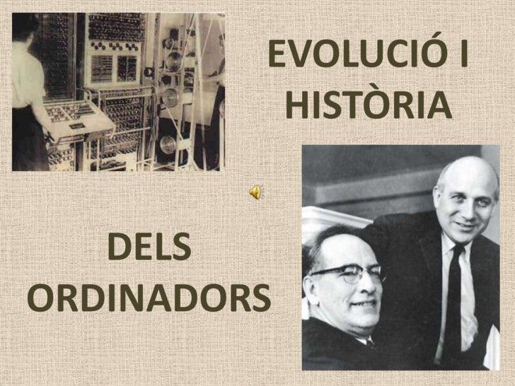 EVOLUCIÓ I               HISTÒRIA<br />DELS ORDINADORS<br />