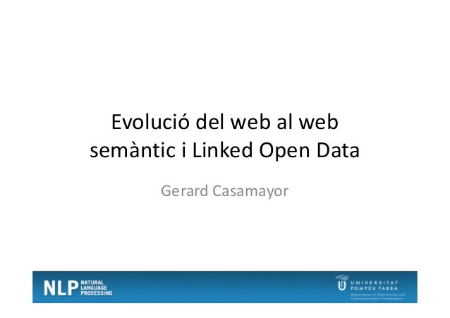 Evolució del web al web semàntic i Linked Open Datasemàntic i Linked Open Data Gerard Casamayor