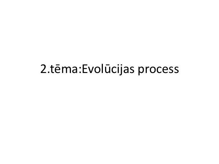 2.tēma:Evolūcijas process