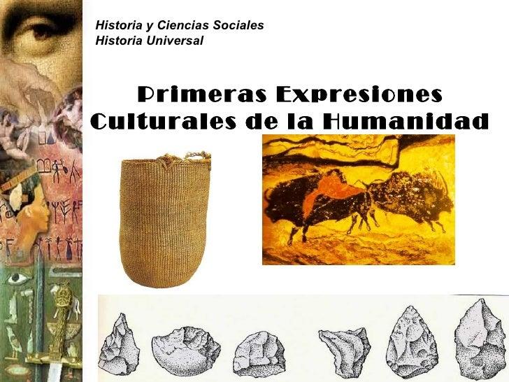Historia y Ciencias SocialesHistoria Universal   Primeras ExpresionesCulturales de la Humanidad