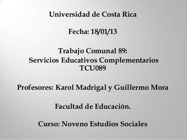 Universidad de Costa Rica              Fecha: 18/01/13            Trabajo Comunal 89:   Servicios Educativos Complementari...