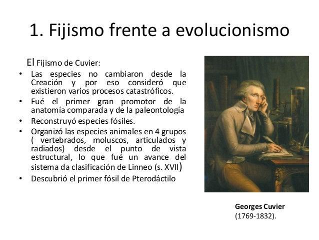 1. Fijismo frente a evolucionismoEl Fijismo de Cuvier:• Las especies no cambiaron desde laCreación y por eso consideró que...