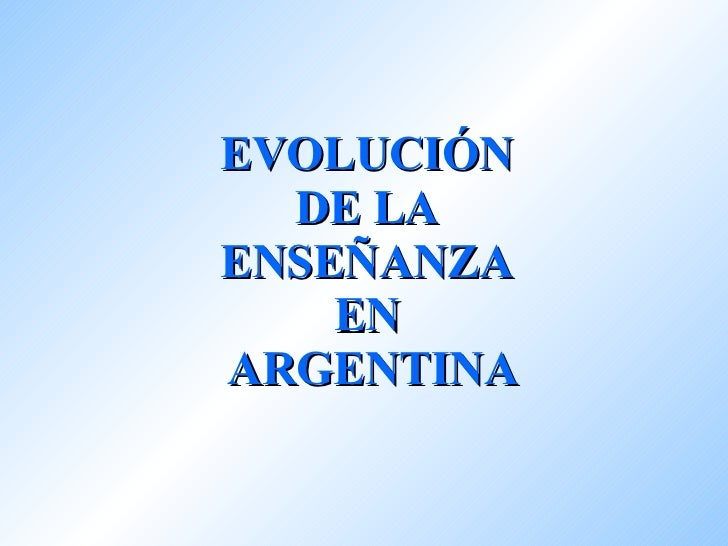 EVOLUCIÓN  DE LA  ENSEÑANZA  EN  ARGENTINA