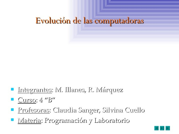 "Evolución de las computadoras <ul><li>Integrantes : M. Illanes, R. Márquez </li></ul><ul><li>Curso : 4 ""B"" </li></ul><ul><..."