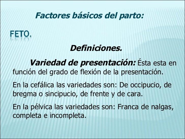 Definiciones. Variedad de presentación:  Ésta esta en función del grado de flexión de la presentación. En la cefálica las ...