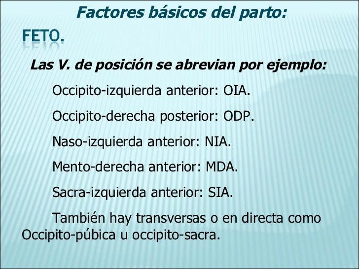 Las V. de posición se abrevian por ejemplo: Occipito-izquierda anterior: OIA. Occipito-derecha posterior: ODP. Naso-izquie...
