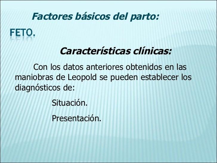 Características clínicas: Con los datos anteriores obtenidos en las maniobras de Leopold se pueden establecer los diagnóst...