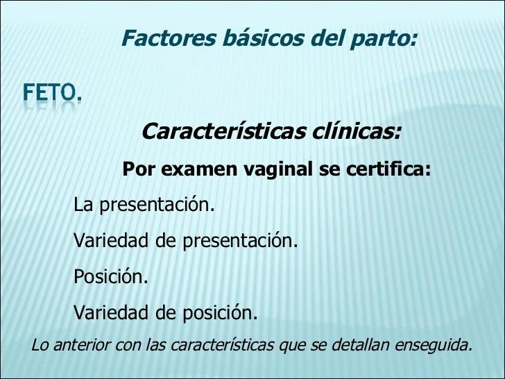 Características clínicas: Por examen vaginal se certifica: La presentación. Variedad de presentación. Posición. Variedad d...
