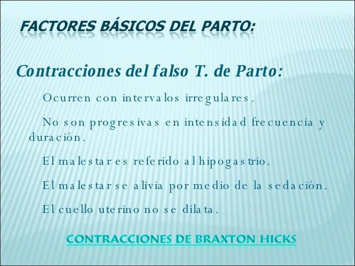 <ul><li>Contracciones del falso T. de Parto: </li></ul><ul><li>Ocurren con intervalos irregulares. </li></ul><ul><li>No so...