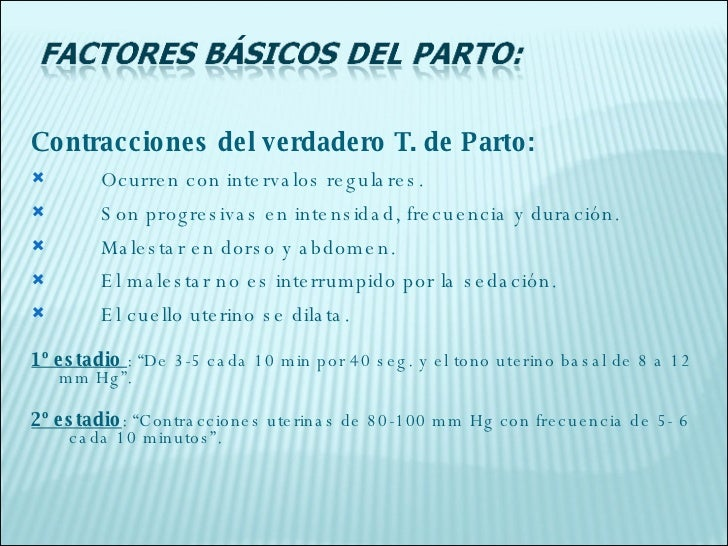 <ul><li>Contracciones del verdadero T. de Parto: </li></ul><ul><li>Ocurren con intervalos regulares. </li></ul><ul><li>Son...