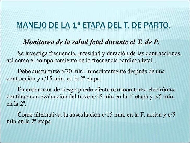 Monitoreo de la salud fetal durante el T. de P. Se investiga frecuencia, intesidad y duración de las contracciones, así co...