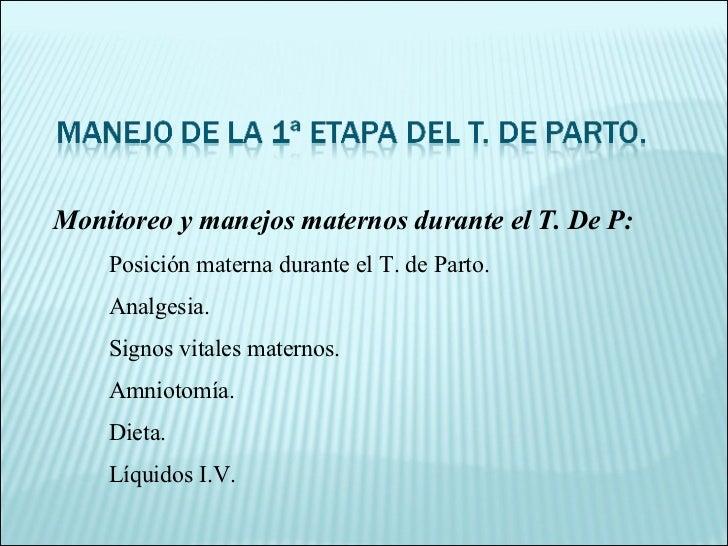 Monitoreo y manejos maternos durante el T. De P: Posición materna durante el T. de Parto. Analgesia. Signos vitales matern...