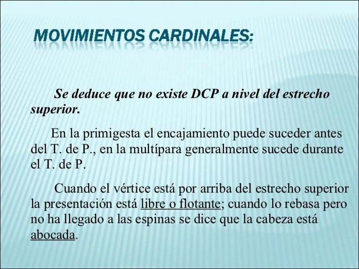 Se deduce que no existe DCP a nivel del estrecho superior. En la primigesta el encajamiento puede suceder antes del T. de ...