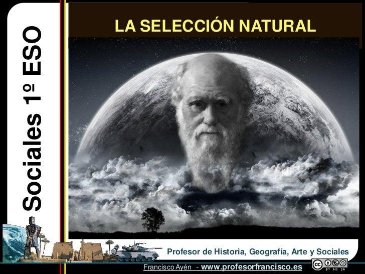 LA SELECCIÓN NATURAL Sociales 1º ESO                               Profesor de Historia, Geografía, Arte y Sociales       ...
