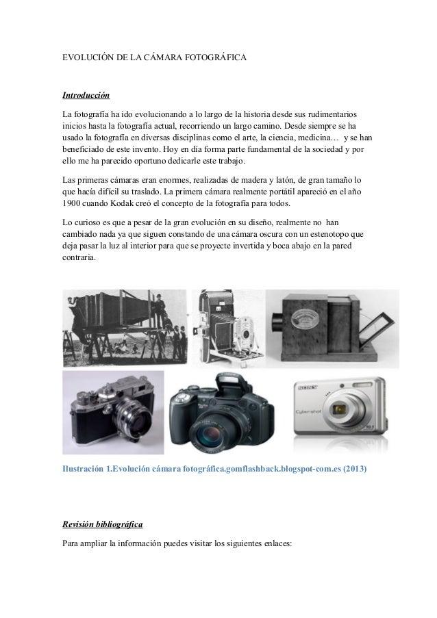 EVOLUCIÓN DE LA CÁMARA FOTOGRÁFICA  Introducción  La fotografía ha ido evolucionando a lo largo de la historia desde sus r...