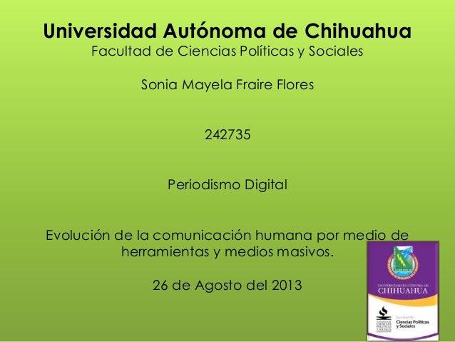 Universidad Autónoma de Chihuahua Facultad de Ciencias Políticas y Sociales Sonia Mayela Fraire Flores 242735 Periodismo D...