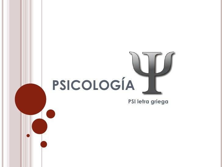 PSICOLOGÍA <br />PSI letra griega<br />