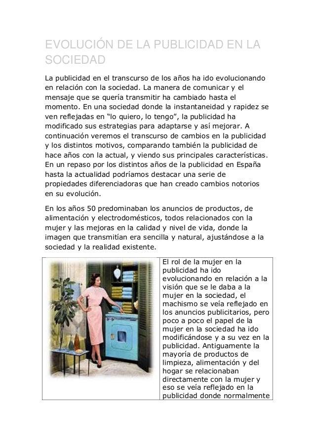 EVOLUCIÓN DE LA PUBLICIDAD EN LASOCIEDADLa publicidad en el transcurso de los años ha ido evolucionandoen relación con la ...