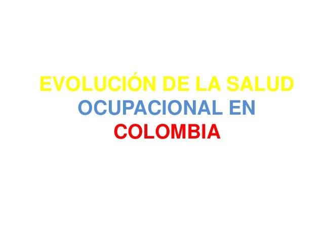 EVOLUCIÓN DE LA SALUD OCUPACIONAL EN COLOMBIA