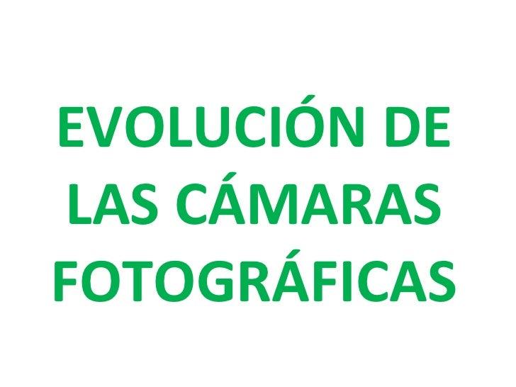EVOLUCIÓN DE LAS CÁMARAS FOTOGRÁFICAS