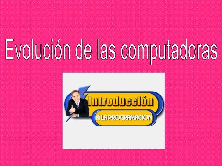Evolución de las computadoras<br />