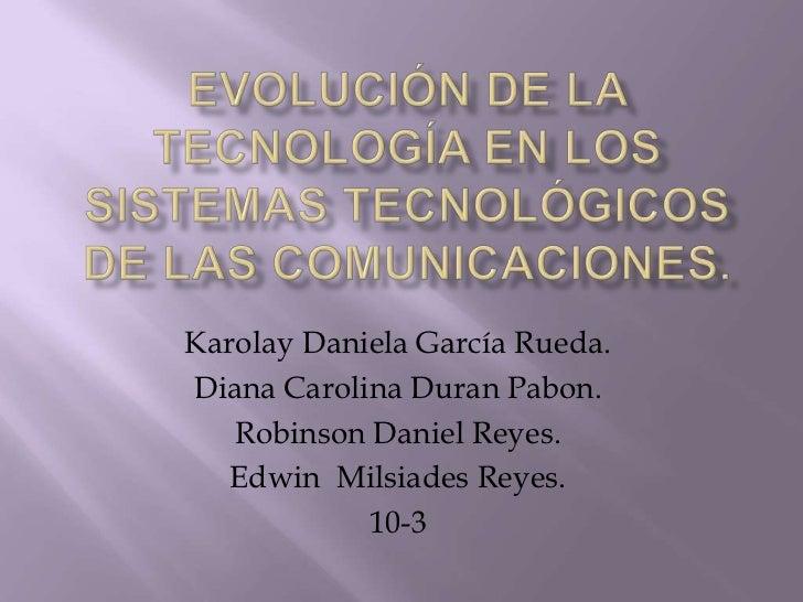Karolay Daniela García Rueda.Diana Carolina Duran Pabon.   Robinson Daniel Reyes.   Edwin Milsiades Reyes.            10-3