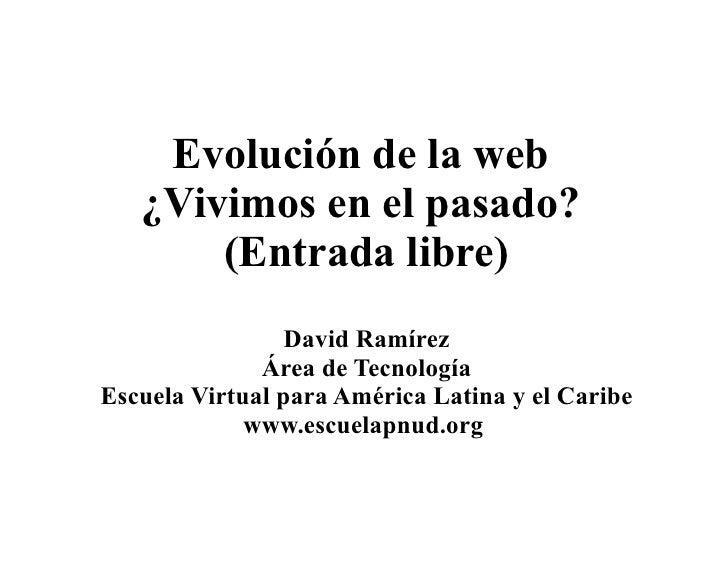 Evolución de la web  ¿Vivimos en el pasado ?  [beta]   David Ramírez Escuelapnud.org   CC by-sa  2010-01-08