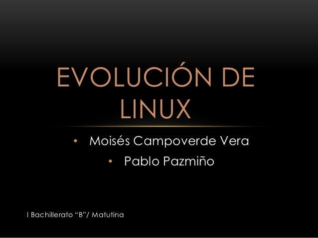 """EVOLUCIÓN DE            LINUX             • Moisés Campoverde Vera                       • Pablo PazmiñoI Bachillerato """"B""""..."""