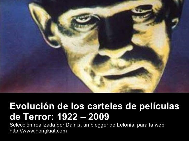 Evolución de los carteles de películas de Terror: 1922 – 2009 Selección realizada por Dainis, un blogger de Letonia, para ...