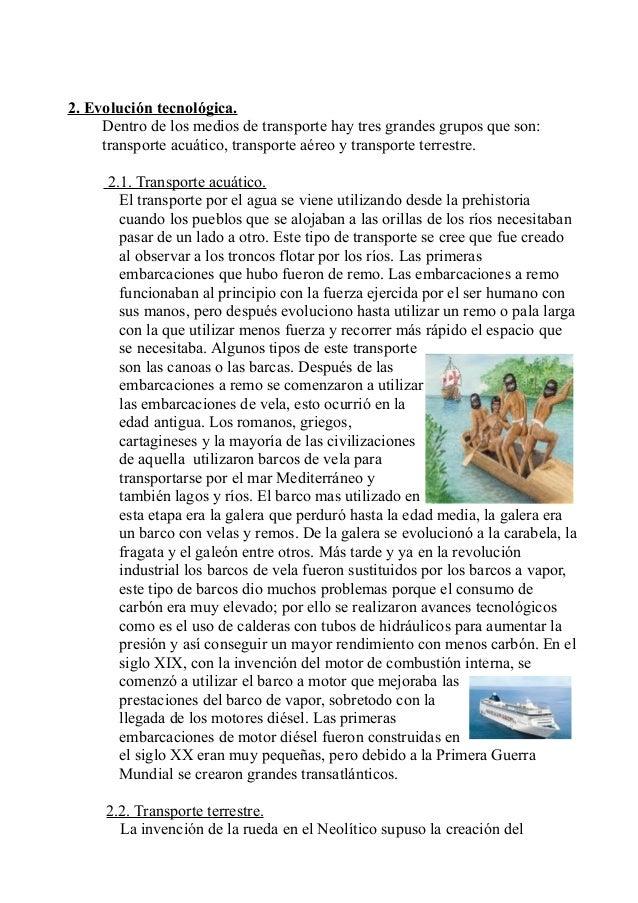 2. Evolución tecnológica. Dentro de los medios de transporte hay tres grandes grupos que son: transporte acuático, transpo...
