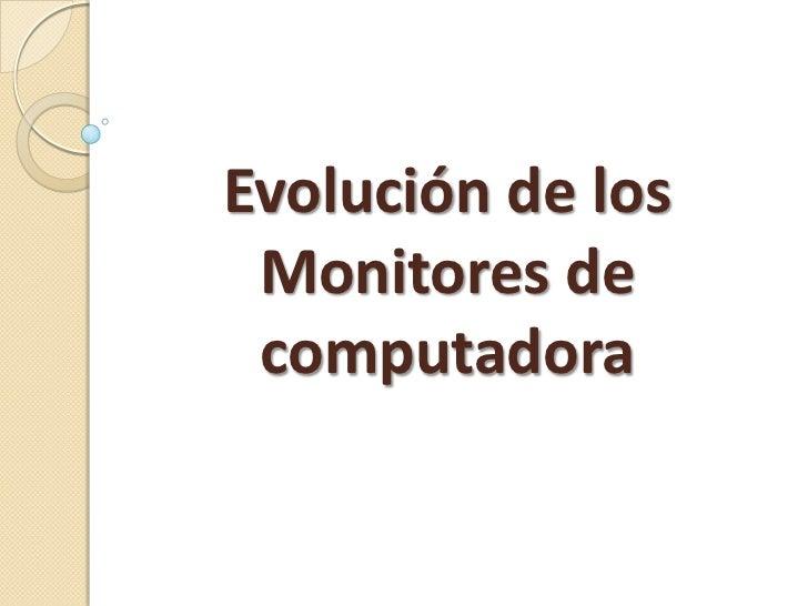 Evolución de los Monitores de computadora