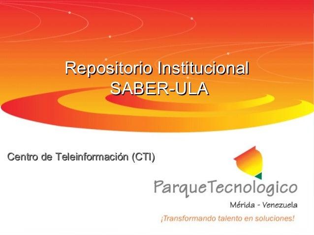 Repositorio Institucional                         SABER-ULACentro de Teleinformación (CTI)   Mérida, noviembre 2011       ...