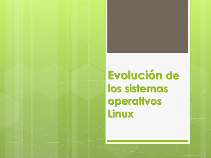 Evolución delos sistemasoperativosLinux