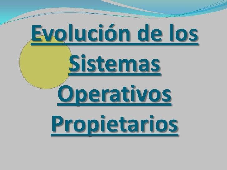 Evolución de los    Sistemas   Operativos  Propietarios