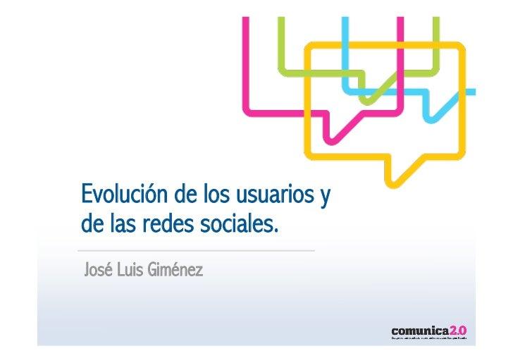 Evolución de los usuarios yde las redes sociales.José Luis Giménez