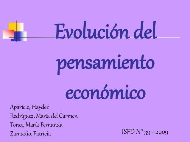 Evolución del  pensamiento  económico  Aparicio, Haydeé  Rodríguez, María del Carmen  Tonet, María Fernanda  Zamudio, Patr...
